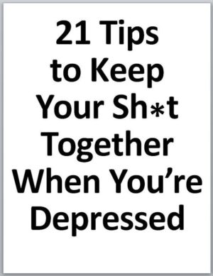 21 Tips to keep your sh*t together when you are depressed