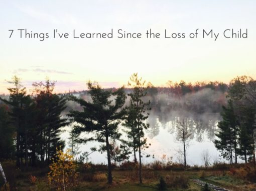 "Article: ""7 Things I've Learned Since the Loss of My Child"""